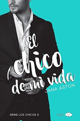 El chico de mi vida by Jana Aston