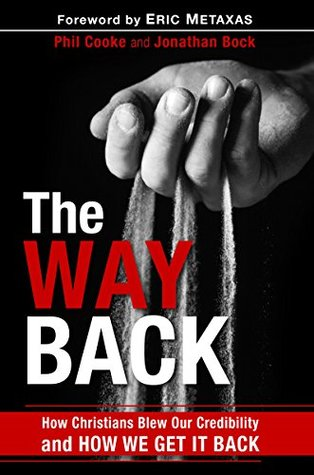 The Way Back: How Christians Blew Our Credibility and How We Get It Back