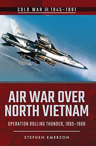 Air War Over North Vietnam Operation Rolling Thunder, 1965-1968