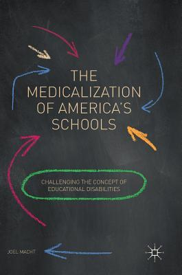 The Medicalization of America's Schools Challenging the Concept of Educational Disabilities