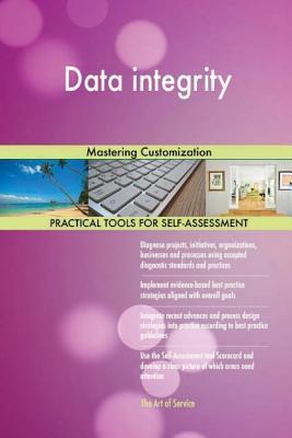 Data Integrity: Mastering Customization  by  Gerard Blokdyk