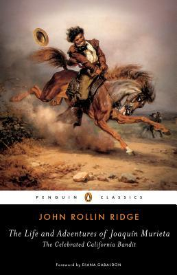 The Life and Adventures of Joaquín Murieta by John Rollin Ridge