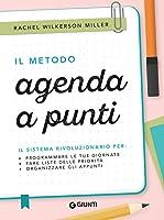 Il metodo agenda a punti: Il sistema rivoluzionario per programmare le tue giornate, fare la lista delle priorità, organizzare gli appunti