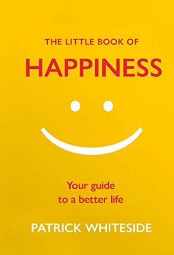 The Little Book of Happiness Your Guide to a Better Life (The Little Book of Series)