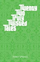 Twenty Two Truly Twisted Tales