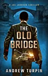 The Old Bridge: an addictive modern thriller with historical twists (A Joe Johnson Thriller, Book 2)
