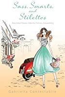 Sass, Smarts, and Stilettos: How Italian Women Make the Ordinary, Extraordinary