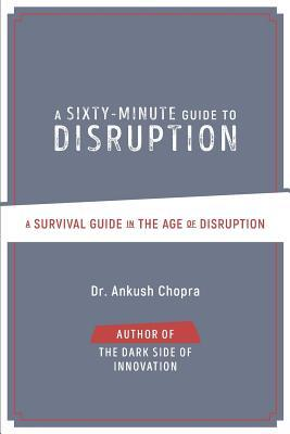 A Sixty-Minute Guide to Disruption: A Survival Guide in the Age of Disruption