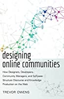 Designing Online Communities: How Designers, Developers, Community Managers, and Software Structure Discourse and Knowledge Production on the Web (New Literacies and Digital Epistemologies)