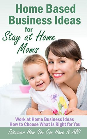 Home Based Business Ideas For Stay At Home Moms By Myebookstore
