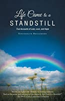 Life Came to a Standstill: True Accounts of Loss, Love, and Hope
