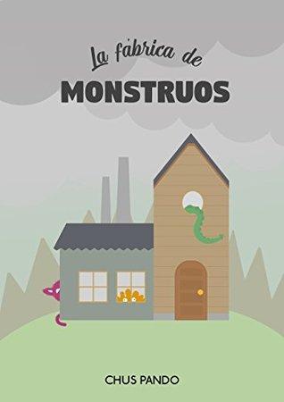 La Fábrica de Monstruos by Chus Pando