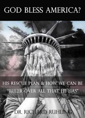"God Bless America?: His Rescue Plan & How We Can Be ""ruler Over All That He Has"""
