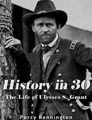 History in 30: The Life of Ulysses S. Grant