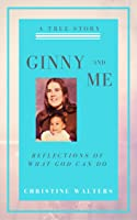 Ginny and Me: Reflections of What God Can Do (2ND Edition)