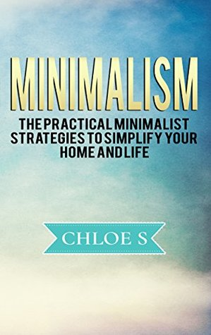 Minimalist Living: Minimalism: The Practical Minimalist Strategies to Simplify Your Home and Life (Stress-Free Living Collection Book 2)