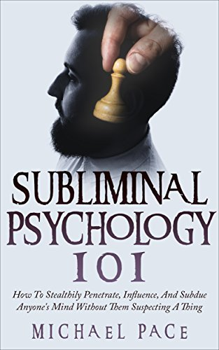 Subliminal-Psychology-101-How-to-Stealthily-Penetrate-Influence-and-Subdue-Anyone-s-Mind-Without-Them-Suspecting-a-Thing
