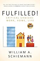 Fulfilled!: Critical Choices: Work, Home, Life