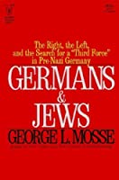 Gemans and Jews: The Right, The Left, and the Search for a Third Force in Pre-Nazi Germany