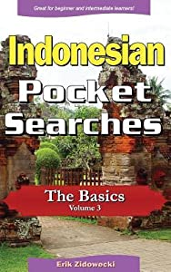 Indonesian Pocket Searches - The Basics - Volume 3: A Set of Word Search Puzzles to Aid Your Language Learning