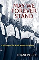 May We Forever Stand: A History of the Black National Anthem (The John Hope Franklin Series in African American History and Culture)