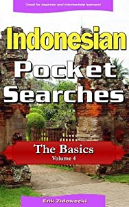 Indonesian Pocket Searches - The Basics - Volume 4: A Set of Word Search Puzzles to Aid Your Language Learning