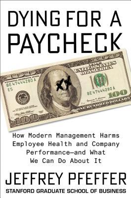 Dying for a Paycheck: Why the American Way of Business Is Injurious to People and Companies