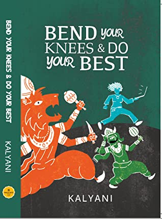 Bend Your Knees & Do Your Best by Kalyani