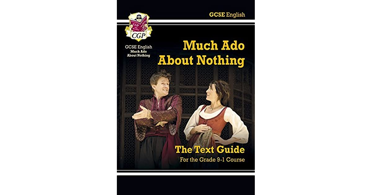 Grade 9-1 GCSE English Shakespeare Text Guide - Much Ado About