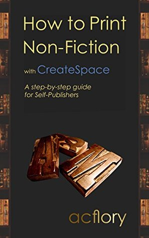 How to Print Non-Fiction with CreateSpace: A step-by-step guide for Self-Publishers