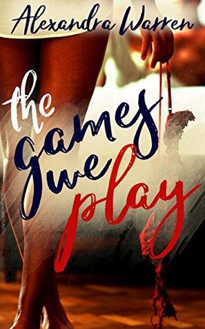 The Games We Play by Alexandra Warren