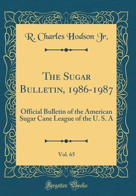 The Sugar Bulletin, 1986-1987, Vol. 65: Official Bulletin of the American Sugar Cane League of the U. S. a (Classic Reprint)