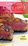 Low Carb Cookbook For Beginners: Healthy And Delicious Low Carb Diet Recipes You Can Easily Make!