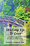 Waking Up To Love: Our Shared Near-Death Encounter Brought Miracles, Recovery and Second Chances