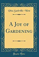 A Joy of Gardening (Classic Reprint)