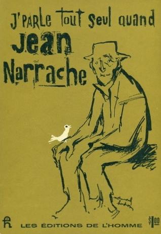 J'parle tout seul quand Jean Narrache: poèmes by Jean Narrache