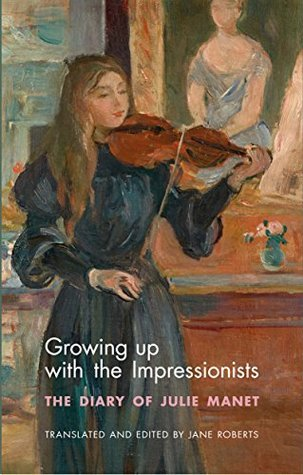 Growing Up with the Impressionists The Diary of Julie Manet