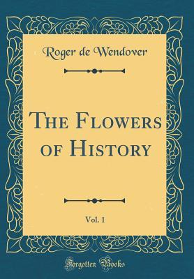 The Flowers of History, Vol. 1 Roger of Wendover