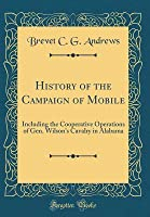 History of the Campaign of Mobile: Including the Cooperative Operations of Gen. Wilson's Cavalry in Alabama (Classic Reprint)