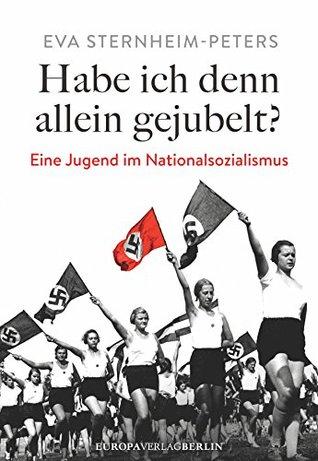 Habe ich denn allein gejubelt?: Eine Jugend im Nationalsozialismus