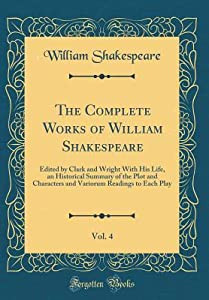 The Complete Works of William Shakespeare, Vol. 4: Edited by Clark and Wright with His Life, an Historical Summary of the Plot and Characters and Variorum Readings to Each Play