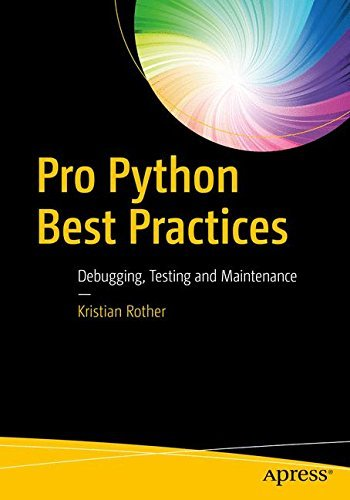 Pro Python Best Practices Debugging, Testing and Maintenance
