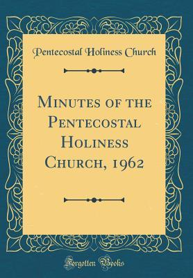 Minutes of the Pentecostal Holiness Church, 1962  by  Pentecostal Holiness Church