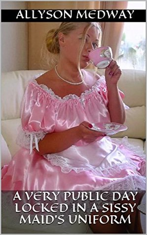 A very public day locked in a Sissy Maid's Uniform: (Femdom/Humiliation)