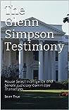 The Glenn Simpson Testimony: House Select Intelligence and Senate Judiciary Committee Transcripts