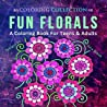 Fun Florals: A Coloring Book for Teens & Adults
