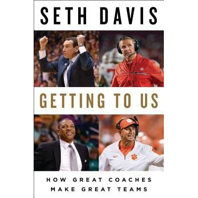 Getting To Us How Great Coaches Make Great Teams By Seth Davis