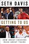 Getting to Us: How Great Coaches Make Great Teams