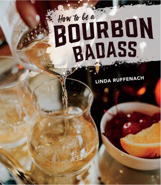 How to Be a Bourbon Badass by Linda Ruffenach