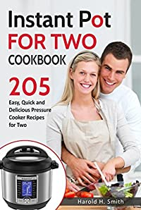 Instant Pot for Two Cookbook: 205 Easy, Quick and Delicious Pressure Cooker Recipes for Two